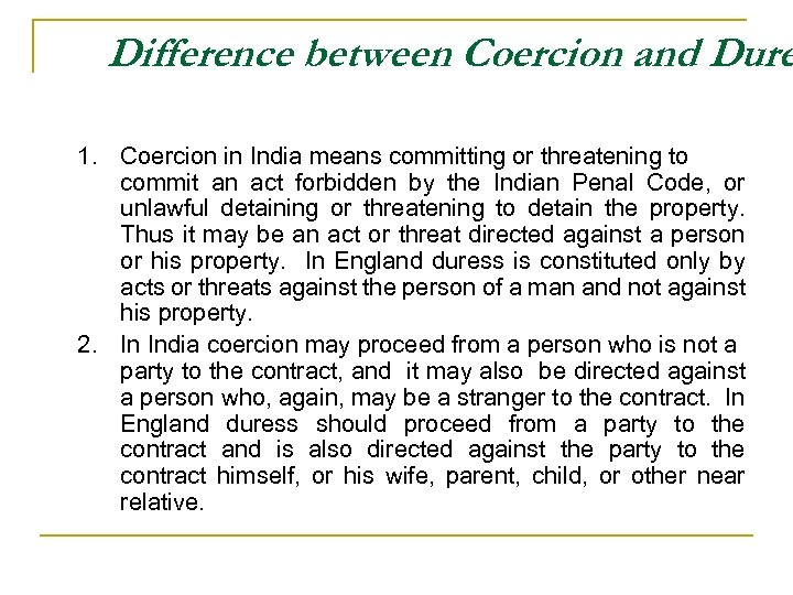 Difference between Coercion and Dure 1. Coercion in India means committing or threatening to