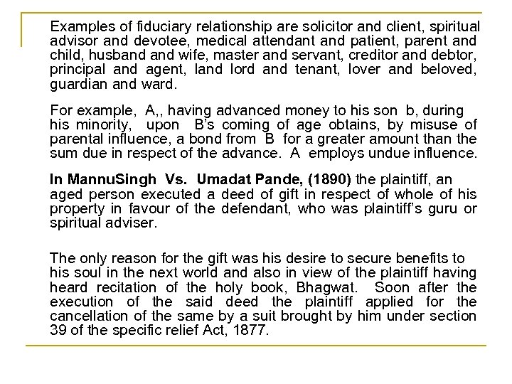 Examples of fiduciary relationship are solicitor and client, spiritual advisor and devotee, medical attendant