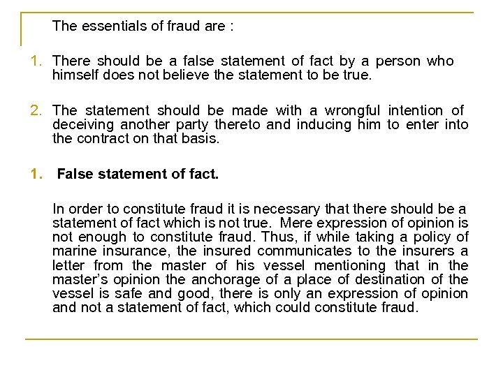 The essentials of fraud are : 1. There should be a false statement of
