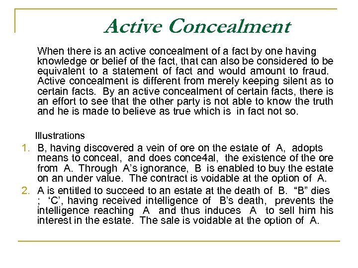 Active Concealment When there is an active concealment of a fact by one having