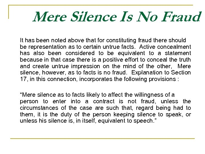 Mere Silence Is No Fraud It has been noted above that for constituting fraud
