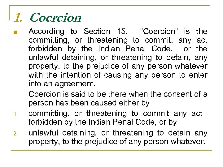 "1. Coercion n 1. 2. According to Section 15, ""Coercion"" is the committing, or"