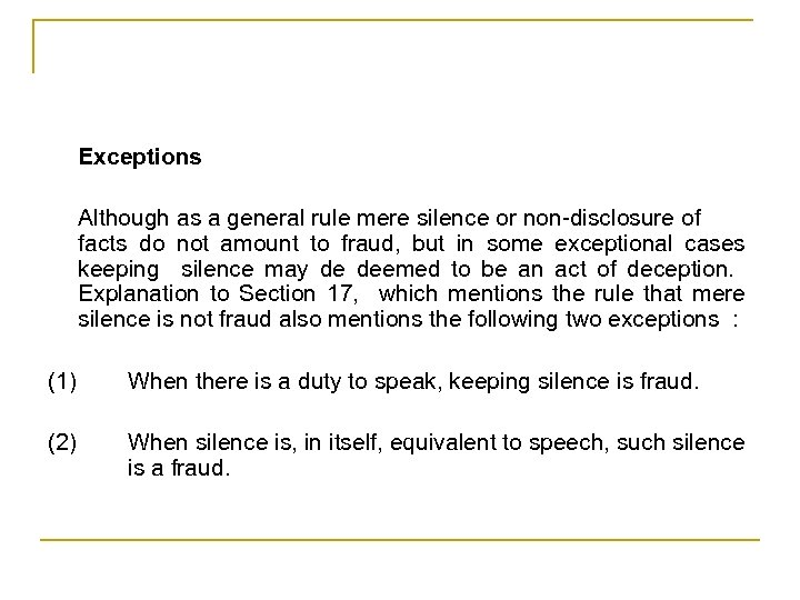 Exceptions Although as a general rule mere silence or non-disclosure of facts do not