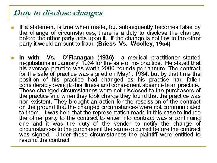 Duty to disclose changes n If a statement is true when made, but subsequently