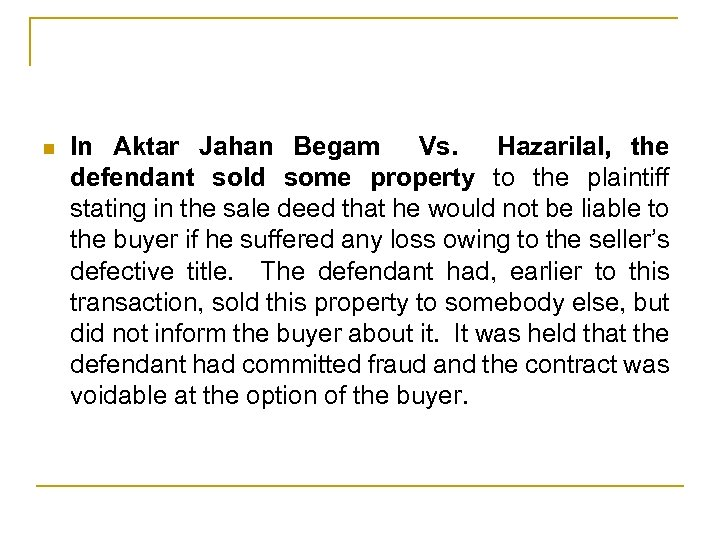 n In Aktar Jahan Begam Vs. Hazarilal, the defendant sold some property to the