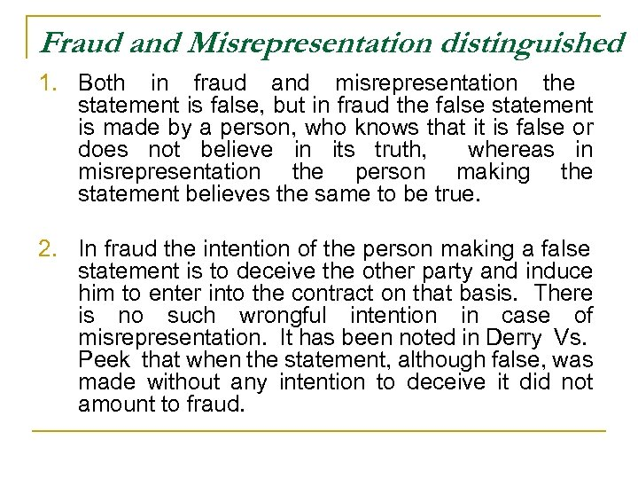 Fraud and Misrepresentation distinguished 1. Both in fraud and misrepresentation the statement is false,
