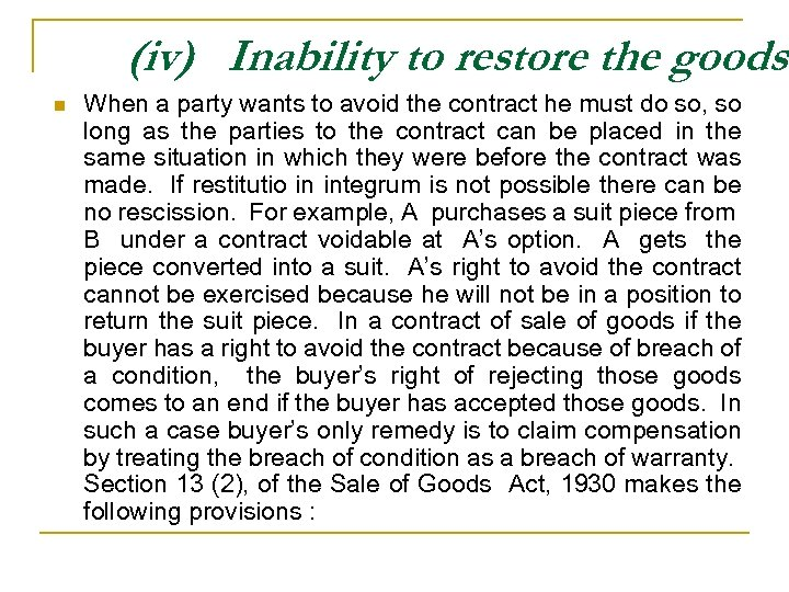 (iv) Inability to restore the goods n When a party wants to avoid the