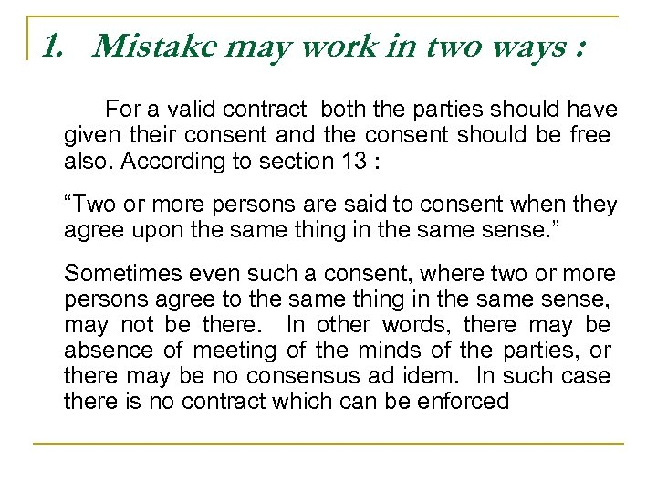 1. Mistake may work in two ways : For a valid contract both the