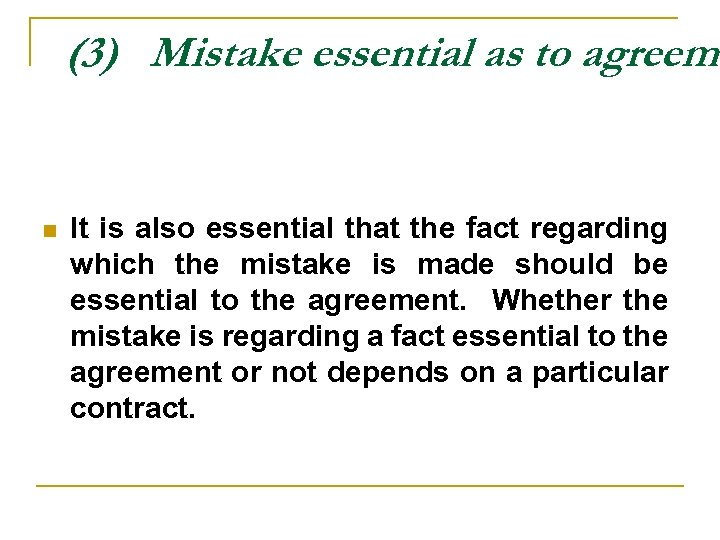 (3) Mistake essential as to agreeme n It is also essential that the fact