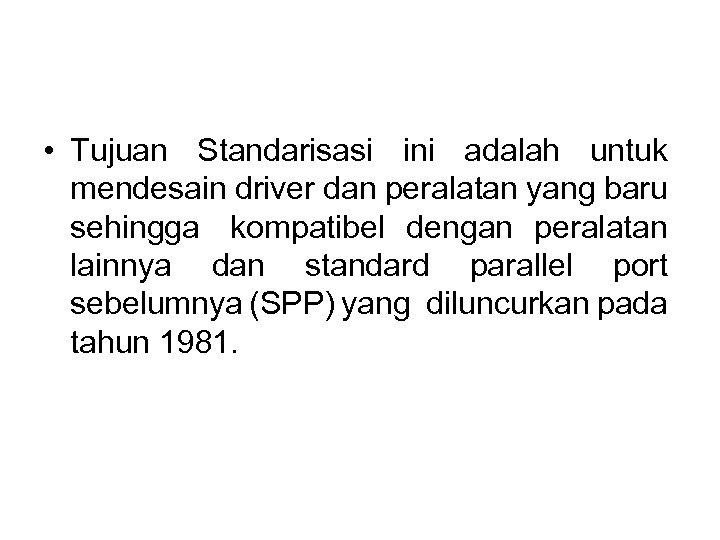 • Tujuan Standarisasi ini adalah untuk mendesain driver dan peralatan yang baru sehingga