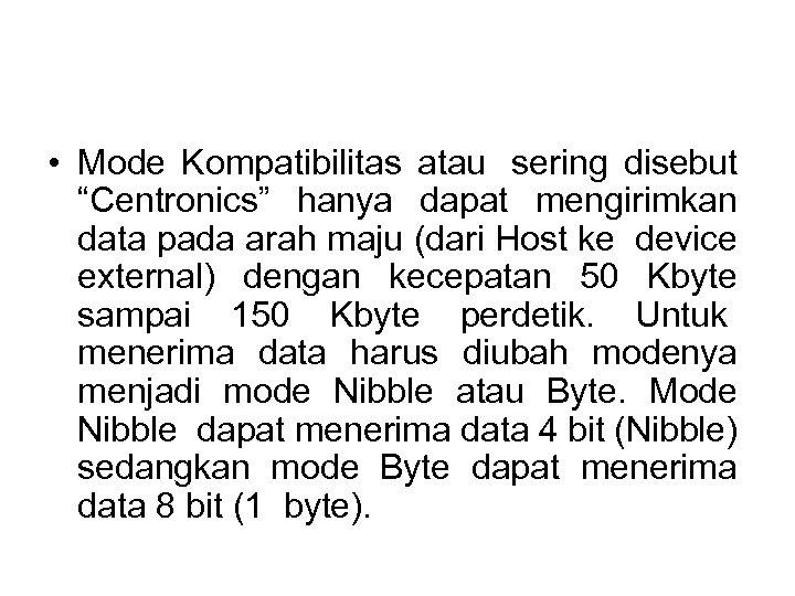 """• Mode Kompatibilitas atau sering disebut """"Centronics"""" hanya dapat mengirimkan data pada arah"""