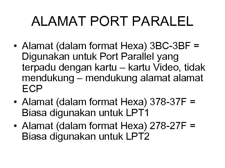 ALAMAT PORT PARALEL • Alamat (dalam format Hexa) 3 BC-3 BF = Digunakan untuk