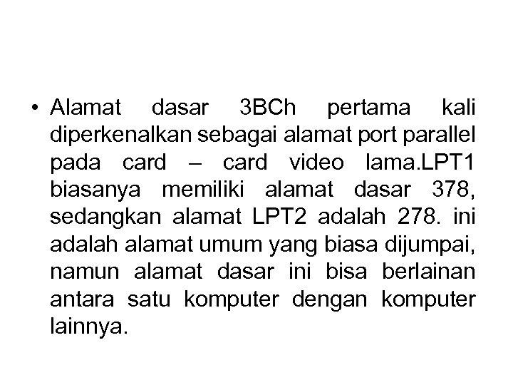 • Alamat dasar 3 BCh pertama kali diperkenalkan sebagai alamat port parallel pada