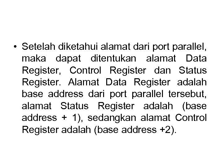 • Setelah diketahui alamat dari port parallel, maka dapat ditentukan alamat Data Register,