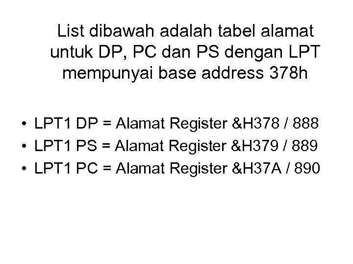 List dibawah adalah tabel alamat untuk DP, PC dan PS dengan LPT mempunyai base