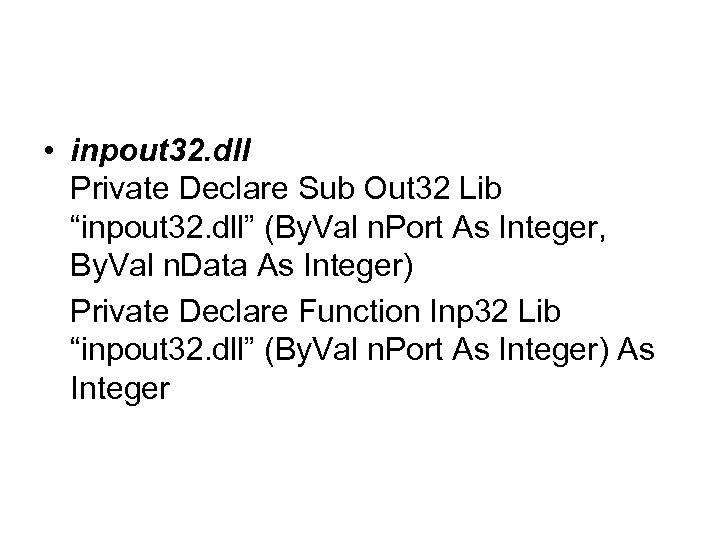 "• inpout 32. dll Private Declare Sub Out 32 Lib ""inpout 32. dll"""