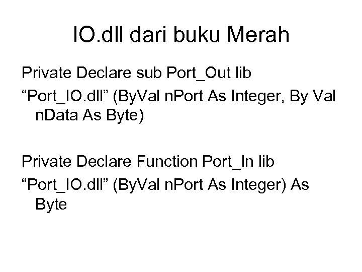 "IO. dll dari buku Merah Private Declare sub Port_Out lib ""Port_IO. dll"" (By. Val"