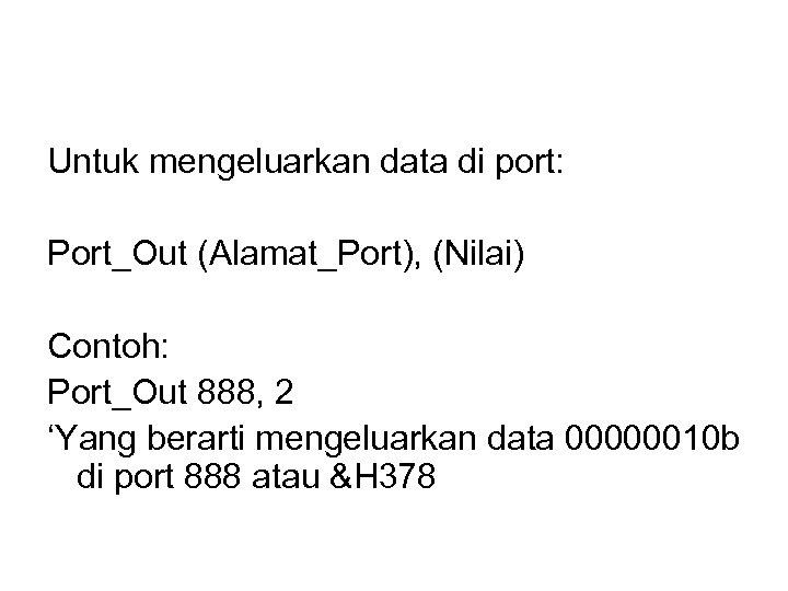 Untuk mengeluarkan data di port: Port_Out (Alamat_Port), (Nilai) Contoh: Port_Out 888, 2 'Yang berarti