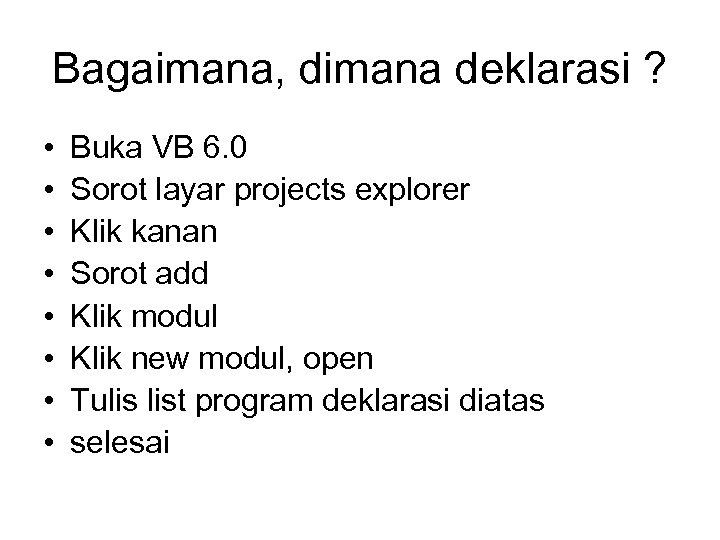 Bagaimana, dimana deklarasi ? • • Buka VB 6. 0 Sorot layar projects explorer