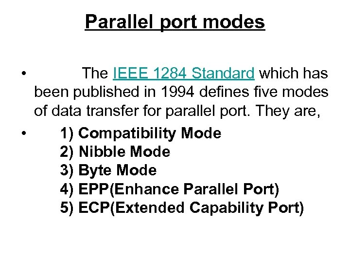 Parallel port modes • The IEEE 1284 Standard which has been published in 1994