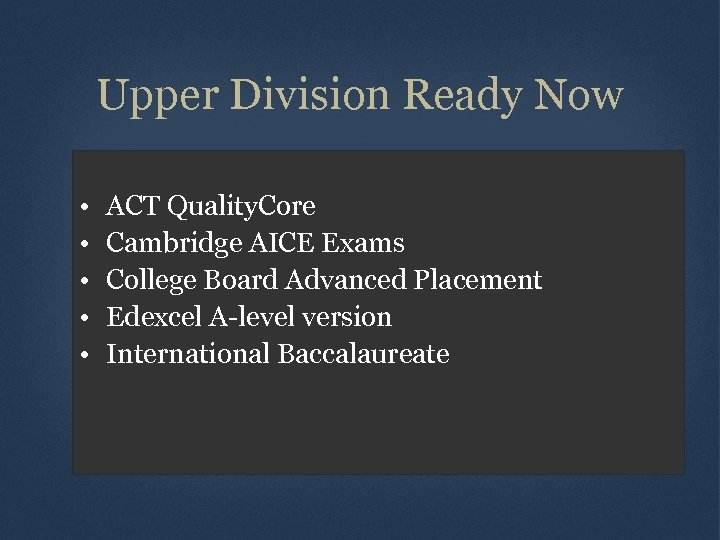 Upper Division Ready Now • • • ACT Quality. Core Cambridge AICE Exams College