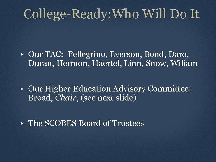 College-Ready: Who Will Do It • Our TAC: Pellegrino, Everson, Bond, Daro, Duran, Hermon,