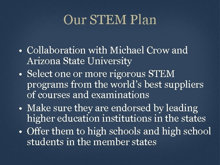 Our STEM Plan • Collaboration with Michael Crow and Arizona State University • Select