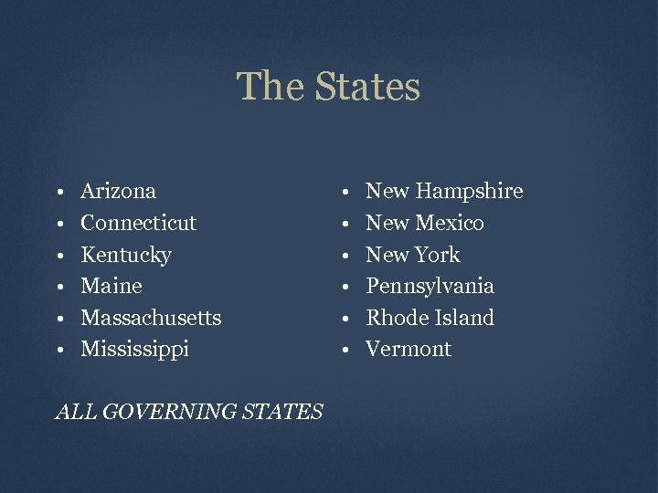 The States • • • Arizona Connecticut Kentucky Maine Massachusetts Mississippi ALL GOVERNING STATES
