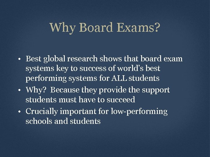 Why Board Exams? • Best global research shows that board exam systems key to