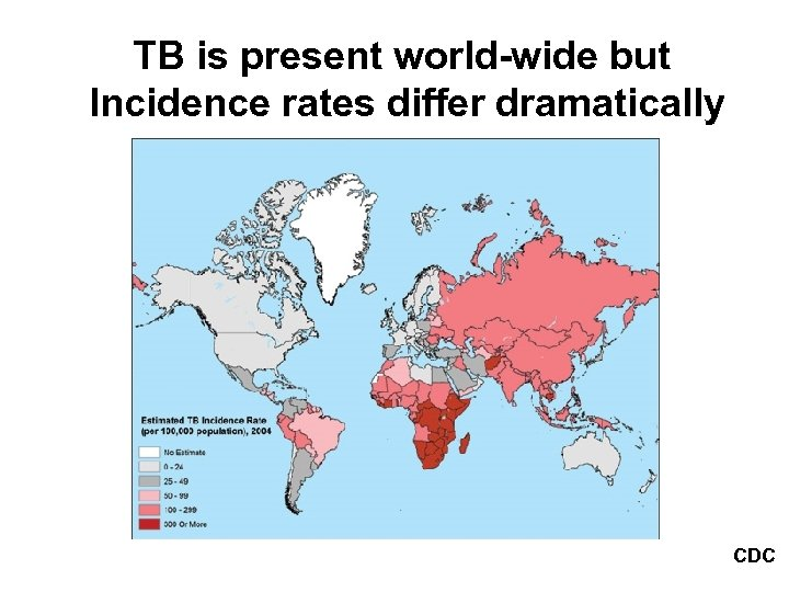 TB is present world-wide but Incidence rates differ dramatically CDC