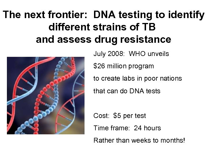 The next frontier: DNA testing to identify different strains of TB and assess drug