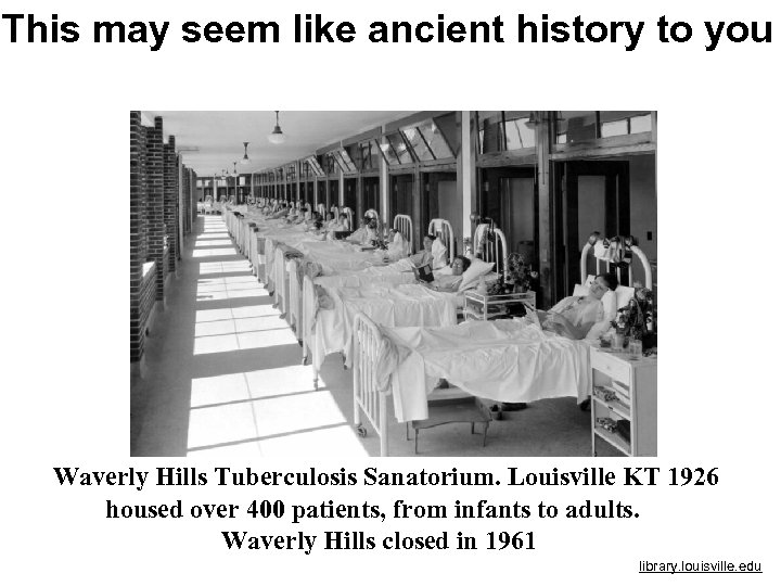 This may seem like ancient history to you Waverly Hills Tuberculosis Sanatorium. Louisville KT
