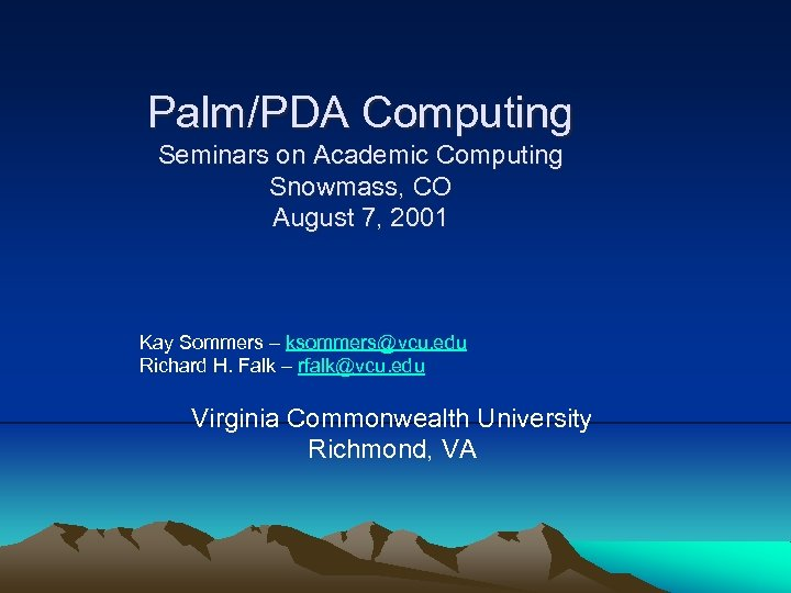 Palm/PDA Computing Seminars on Academic Computing Snowmass, CO August 7, 2001 Kay Sommers –