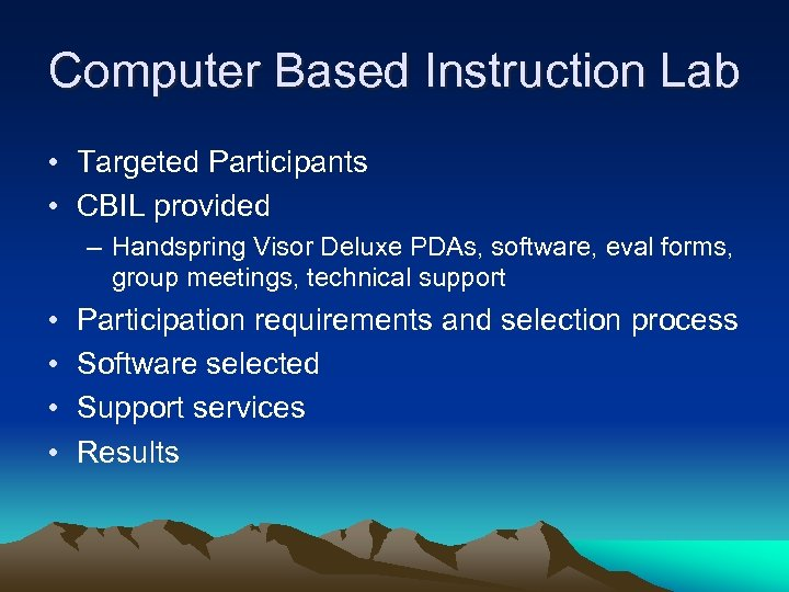 Computer Based Instruction Lab • Targeted Participants • CBIL provided – Handspring Visor Deluxe