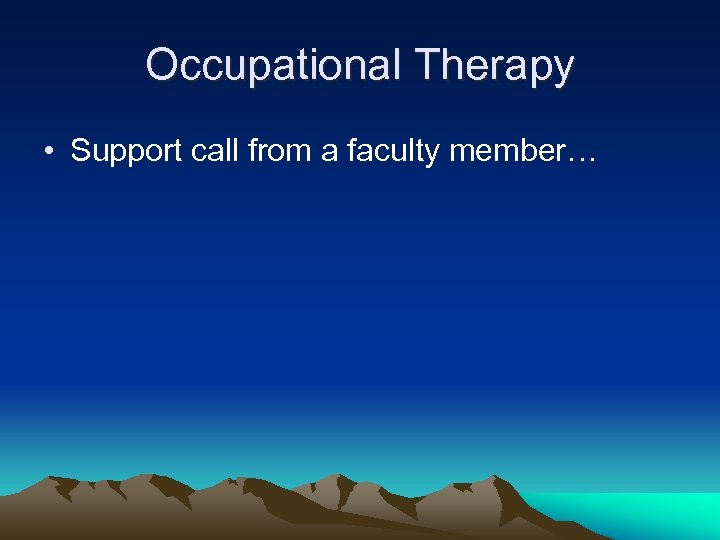 Occupational Therapy • Support call from a faculty member…