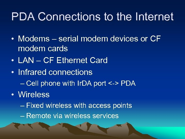 PDA Connections to the Internet • Modems – serial modem devices or CF modem