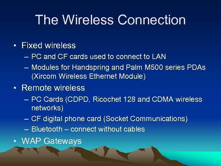The Wireless Connection • Fixed wireless – PC and CF cards used to connect