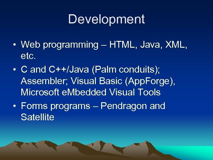 Development • Web programming – HTML, Java, XML, etc. • C and C++/Java (Palm