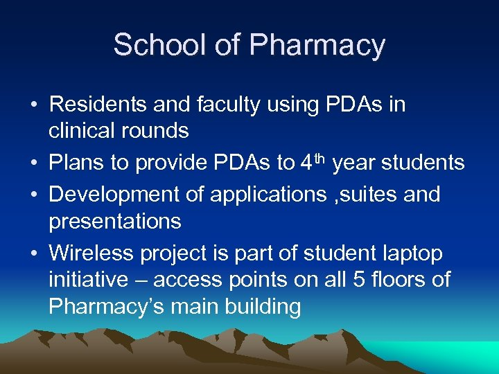 School of Pharmacy • Residents and faculty using PDAs in clinical rounds • Plans