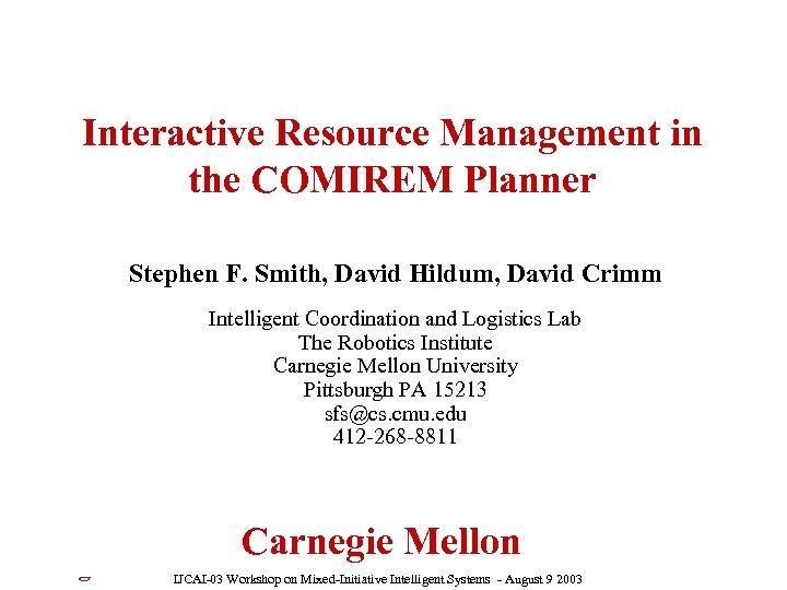 Interactive Resource Management in the COMIREM Planner Stephen F. Smith, David Hildum, David Crimm