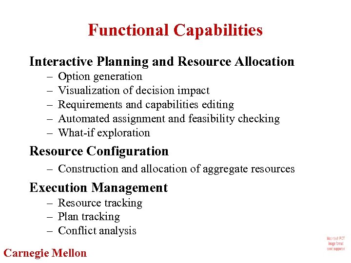Functional Capabilities Interactive Planning and Resource Allocation – – – Option generation Visualization of