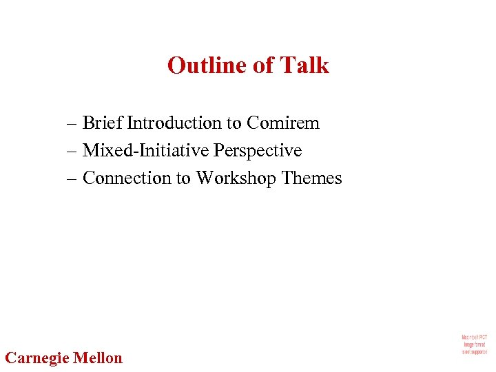 Outline of Talk – Brief Introduction to Comirem – Mixed-Initiative Perspective – Connection to
