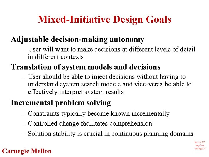 Mixed-Initiative Design Goals Adjustable decision-making autonomy – User will want to make decisions at