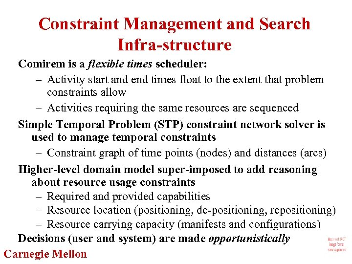 Constraint Management and Search Infra-structure Comirem is a flexible times scheduler: – Activity start