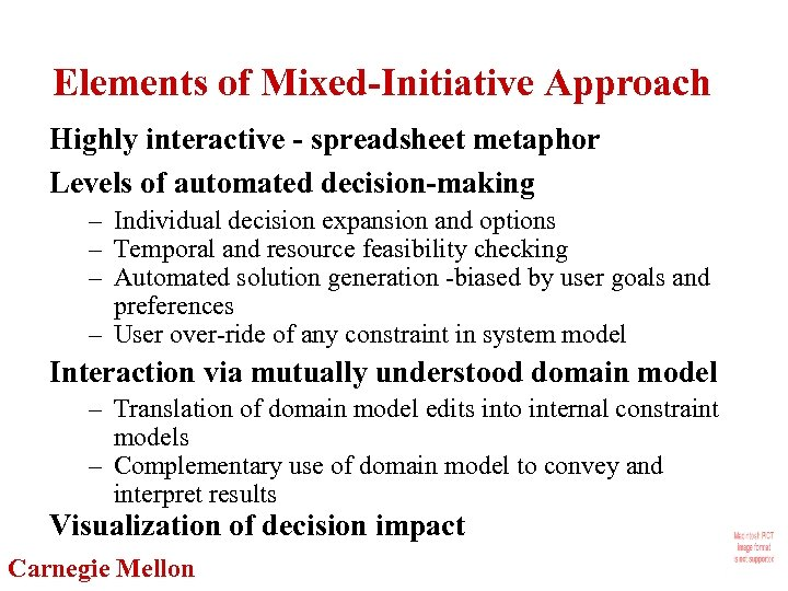 Elements of Mixed-Initiative Approach Highly interactive - spreadsheet metaphor Levels of automated decision-making –