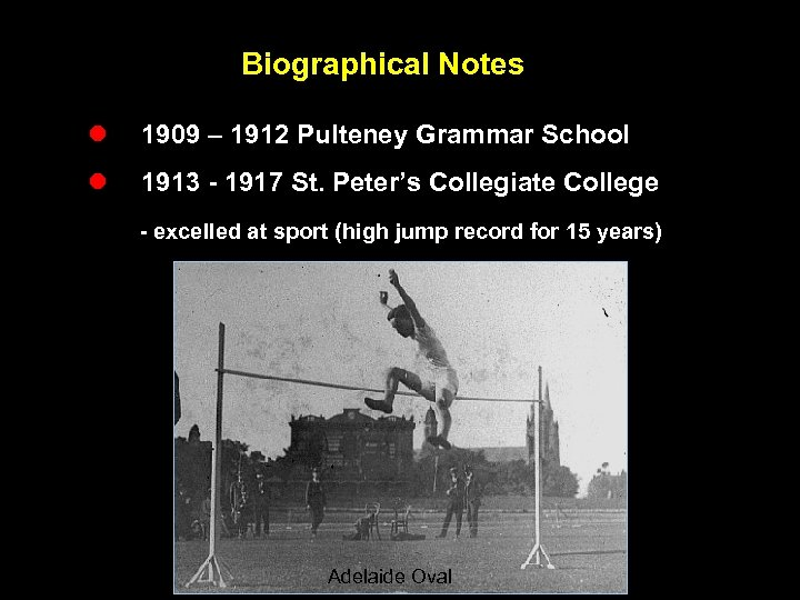 Biographical Notes l 1909 – 1912 Pulteney Grammar School l 1913 - 1917 St.