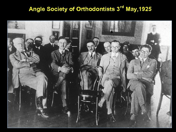 Angle Society of Orthodontists 3 rd May, 1925