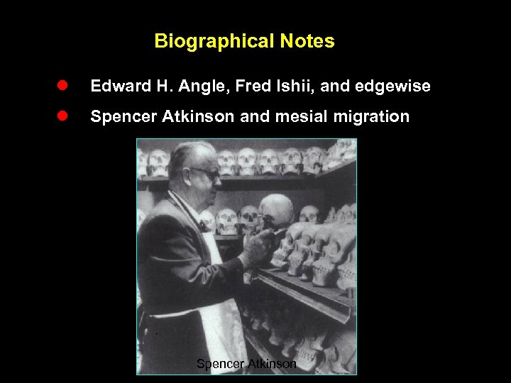 Biographical Notes l Edward H. Angle, Fred Ishii, and edgewise l Spencer Atkinson and