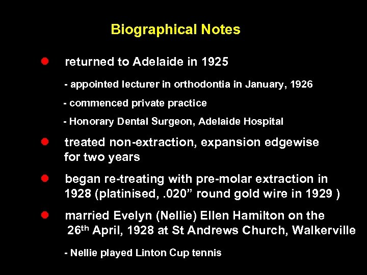 Biographical Notes l returned to Adelaide in 1925 - appointed lecturer in orthodontia in