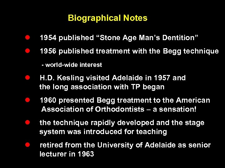 "Biographical Notes l 1954 published ""Stone Age Man's Dentition"" l 1956 published treatment with"